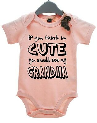If You Think Im Cute Should See My Grandma BabyGrow Unisex Funny Kid Present