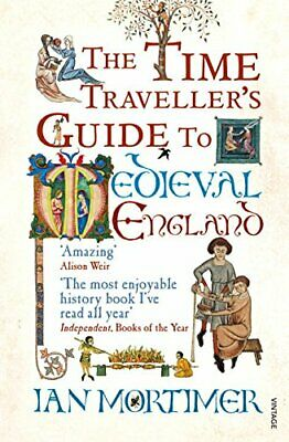 The Time Traveller's Guide to Medieval England: A ... by Mortimer, Ian Paperback