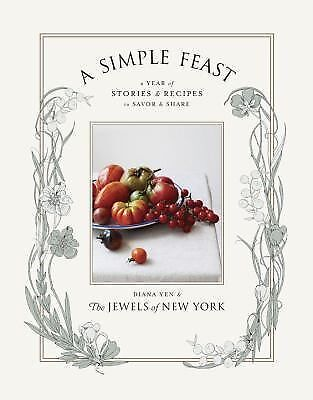 A Simple Feast : A Year of Stories and Recipes to Savor and Share by Diana...