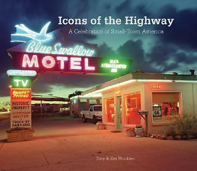 Icons of the Highway : A Celebration of Small-Town America by Tony Worobiec...
