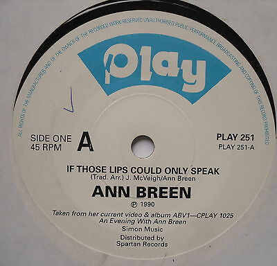 "ANN BREEN - If Those Lips Could Only Speak - Ex Con 7"" Single Play PLAY 251"