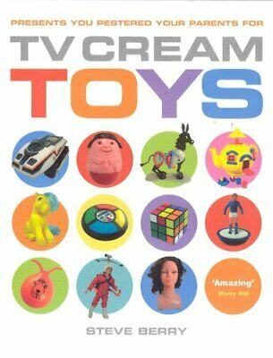 TV Cream Toys: Presents You Pestered Your Parents for by Berry, Steve Hardback