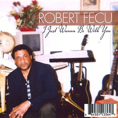 I Just Want To Be With You - Robert Fecu (2009, CD New)