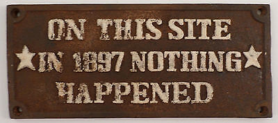 Cast Iron Metal Plaque Sign On This Site In 1897 Nothing Happened Antique Patina