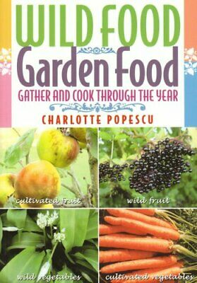 Wild Food Garden Food: Gather and Cook Throug... by Popescu, Charlotte Paperback
