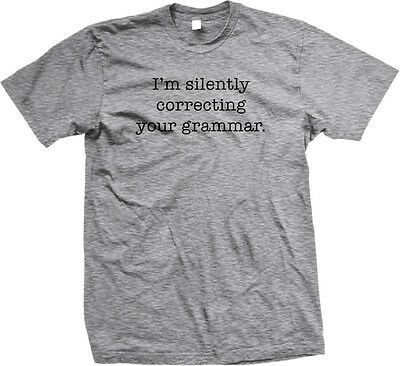 d6d9889b I'm Silently Correcting Your Grammar- Funny Sayings Slogans Mens T-shirt