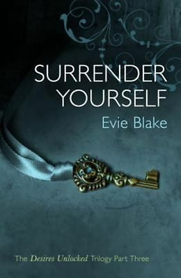 Surrender Yourself (The Desires Unlocked Trilogy Part Three), Blake, Evie, New c