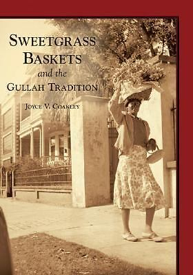 Sweetgrass Baskets and the Gullah Tradition by Joyce V. Coakley (2006,...