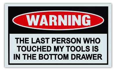 Funny Warning Sign - Last Person Touched Tools Bottom Drawer - Garage, Work Shop