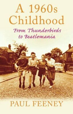 A 1960s Childhood: From Thunderbirds to Beatlemania... by Feeney, Paul Paperback