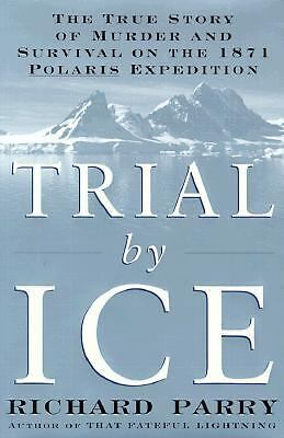 Trial by Ice: The True Story of Murder and Survival on the 1871 Polaris Expediti