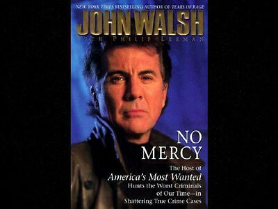 No Mercy The Host of America's Most Wanted Hunts the Worst Criminals John Walsh