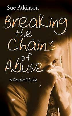 Breaking the Chains of Abuse: A Practical Guide, Atkinson, Sue, New condition, B