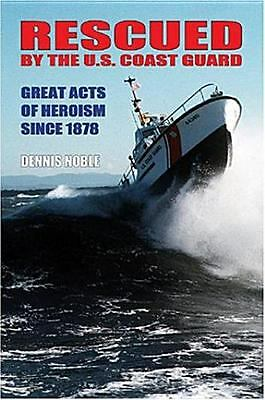 Rescued by the United States Coast Guard: Great Acts of Heroism Since 1878 by N