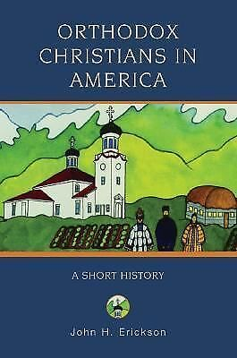 Orthodox Christians in America : A Short History by John H. Erickson (2007,...