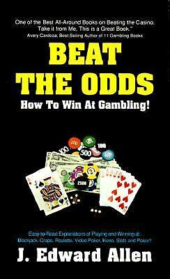 J Allen Beat The Odds: How to win at gambling - Paperback, Very Good