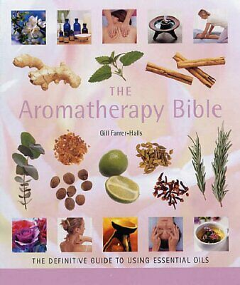 The Aromatherapy Bible: The definitive guide ... by Farrer-Halls, Gill Paperback