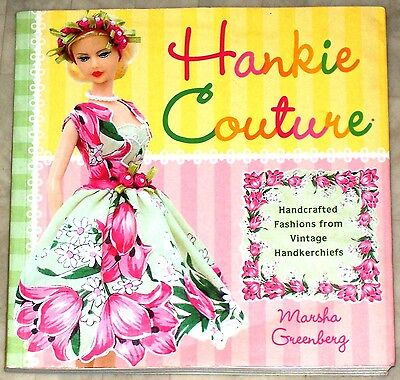NEW Hankie Couture: Hand-Crafted Fashions from Vintage Handkerchiefs by Marsha G