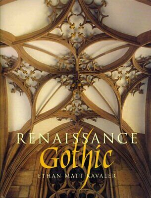 Renaissance Gothic: Architecture and the Arts in Northern Europe, 1470-1540...