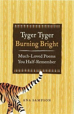 Tyger Tyger, Burning Bright: Much-Loved Poems You Half-Remember by Sampson, Ana
