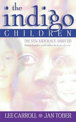 The Indigo Children: The New Kids Have Arrived by Carroll, Lee Paperback Book