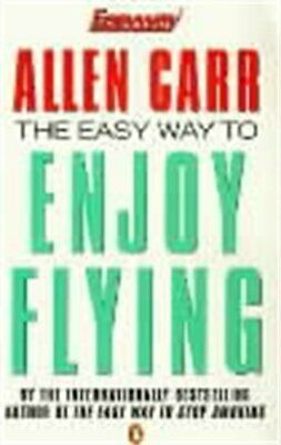 The Easy Way to Enjoy Flying (Allen Carrs Easy Way) by Carr, Allen Paperback The