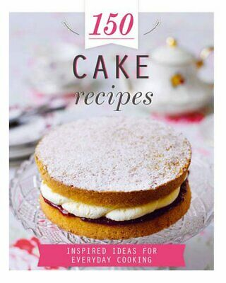 150 Cake Recipes: Inspired Ideas for Everyday Cooking (... by Parragon Books Ltd