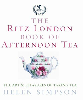 The Ritz London Book Of Afternoon Tea: The Art and... by Simpson, Helen Hardback