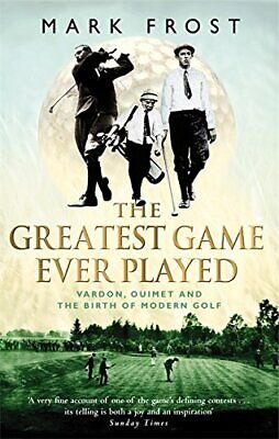 The Greatest Game Ever Played: Vardon, Ouimet and th... by Frost, Mark Paperback