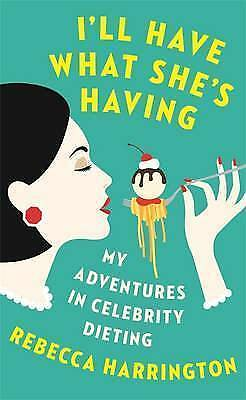 I'll Have What She's Having: My Adventures in Celebrity Dieting, Harrington, Reb