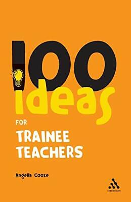 100 Ideas for Trainee Teachers (Continuum One Hun... by Cooze, Angella Paperback