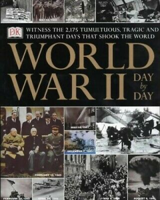 World War II: Day by Day - Witness the 2175 Tumultuous, Tragic and T... Hardback