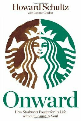 Onward: How Starbucks Fought For Its Life Without Los... by Howard Schultz with