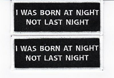 I Was Born At Night Not Last Night Sew/iron On Patch Humor Embroidered Biker
