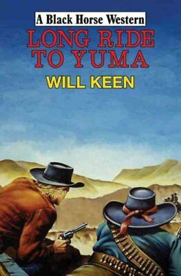 Long Ride to Yuma by Will Keen (Hardback, 2009)