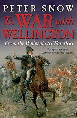 To War with Wellington: From the Peninsula to Waterloo by Snow, Peter Paperback