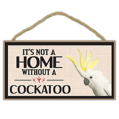 Wooden Decorative Bird Sign - Not A Home Without A Cockatoo - Home Decor, Gifts