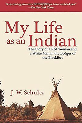 MY LIFE AS AN INDIAN Red Woman & a White Man in the Lodges of Blackfoot Book NEW