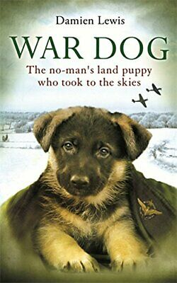 War Dog: The no-man's-land puppy who took to the skies by Lewis, Damien Book The