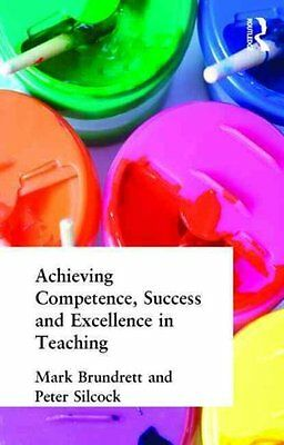 Achieving Competence, Success and Excellence in Teaching by Peter Silcock,...