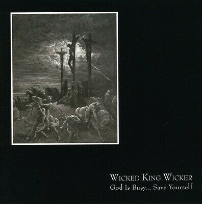 Wicked King Wicker : God Is Busy Save Yourself CD***NEW***