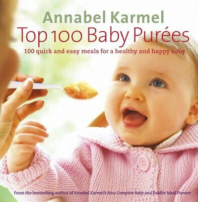Top 100 Baby Purees: 100 quick and easy meals for... by Karmel, Annabel Hardback