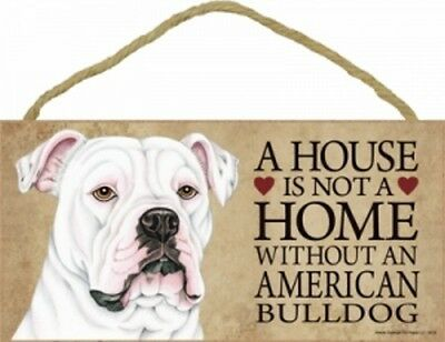 """A House Is Not A Home Without a AMERICAN BULLDOG-Wood Plaque/Sign 5"""" x 10"""""""