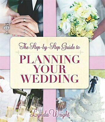 The Step-by-Step Guide to Planning Your Wedding by Wright, Lynda Paperback Book