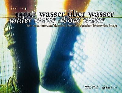 Under Water Above Water: From the Aquarium to the Video Image (Kerber Art), New,