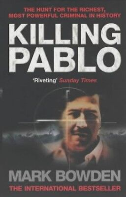 Killing Pablo: The Hunt for the Richest, Most Powerful..., Mark Bowden Paperback