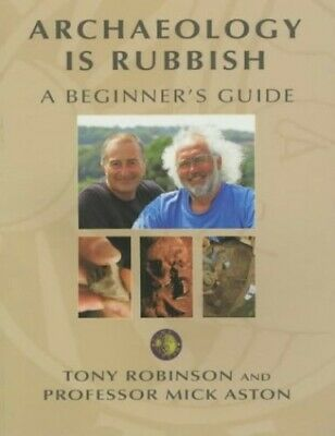 Archaeology is Rubbish: A Beginner's Guide by Aston, Mick Paperback Book The