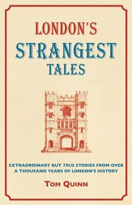 London's Strangest Tales: Extraordinary But True Tales from Over... by Tom Quinn