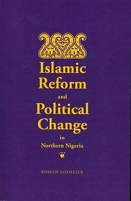 Islamic Reform and Political Change in Northern Nigeria by Roman Loimeier...