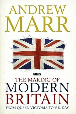 The Making of Modern Britain: From Queen Victoria to V by Andrew Marr 0230709427